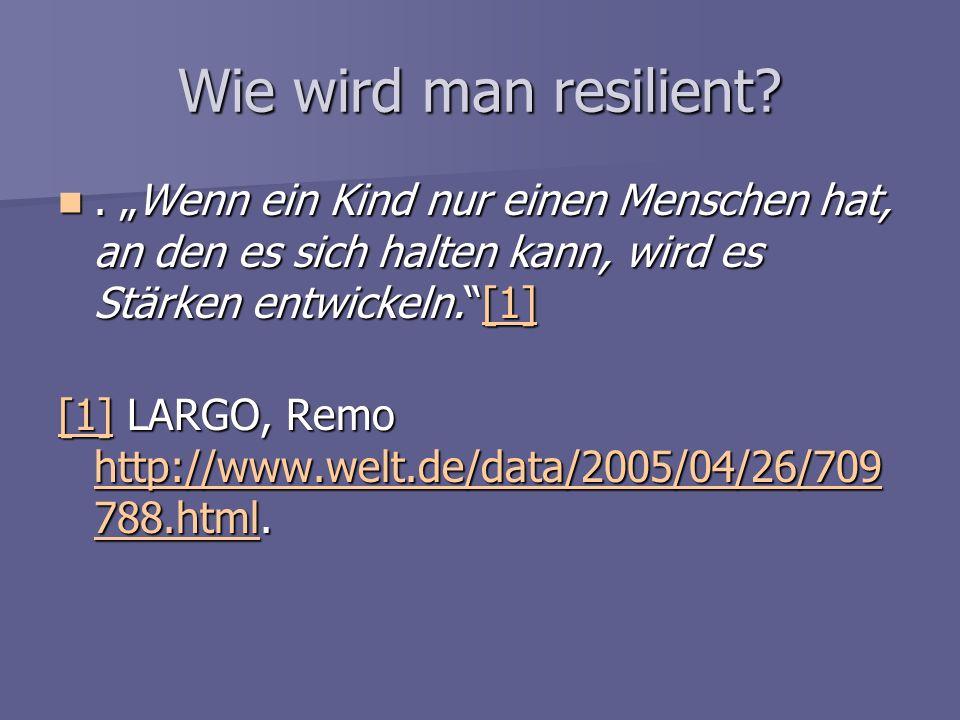 """Wie wird man resilient . """"Wenn ein Kind nur einen Menschen hat, an den es sich halten kann, wird es Stärken entwickeln. [1]"""